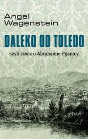 Ok�adka - Daleko od Toledo, czyli rzecz o Abrahamie Pijanicy