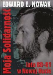 Ok�adka - Moja Solidarno�� Lata 1980-1981 w Nowej Hucie