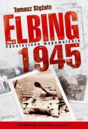 Ok�adka - Elbing 1945: odnalezione wspomnienia. T. 1