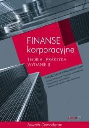 Ok�adka - Finanse korporacyjne. Teoria i praktyka. Wydanie II