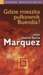 Okładka - Gdzie mieszka pułkownik Buendia? Mówi Gabriel Garcia Marquez