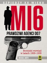 Ok�adka - MI6. Prawdziwi agenci 007. Brytyjski wywiad w latach 1909-1939