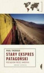 Ok�adka - Stary ekspres patago�ski. Poci�giem przez Ameryki