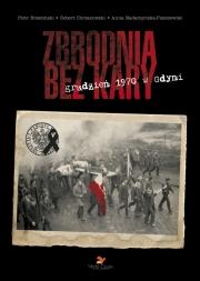 Ok�adka - Zbrodnia bez kary. Grudzie� 1970 w Gdyni