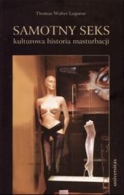 Ok�adka - Samotny seks. Kulturowa historia masturbacji