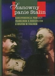 Ok�adka - Szanowny panie Stalin. Korespondencja pomi�dzy Franklinem D. Rooseveltem a Iosifem W. Stalinem