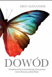 Ok�adka - Dow�d. Prawdziwa historia neurochirurga, kt�ry  przekroczy� granic� �mierci i odkry� Niebo