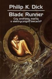 Ok�adka - Blade Runner. Czy androidy marz� o elektrycznych owcach?