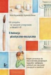 Ok�adka - Edukacja plastyczno-muzyczna - 160 pomys��w na nauczanie zintegrowane w klasach I-III