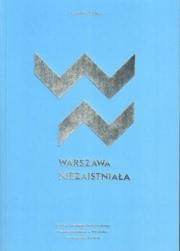 Ok�adka - Warszawa niezaistnia�a. Niezrealizowane projekty urbanistyczne i architektoniczne warszawy dwudziestolecia mi�dzywojennego