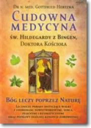 Okładka - Cudowna medycyna Św. Hildegardy z Bingen