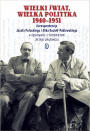 Ok�adka - Wielki �wiat, wielka polityka 1940-1951. Korespondencja J�zefa Potockiego i Alika Kozie��-Poklewskiego
