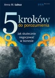 Ok�adka - 5 krok�w do porozumienia. Jak skutecznie negocjowa� w biznesie
