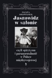 Ok�adka - Jasnowidz w salonie, czyli spirytyzm i paranormalno�� w Polsce mi�dzywojennej
