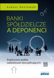 Ok�adka - Banki sp�dzielcze a deponenci. Empiryczna analiza oddzia�ywa� dyscyplinuj�cych