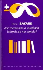 Ok�adka - Jak rozmawia� o ksi��kach, kt�rych si� nie czyta�o?
