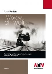 Ok�adka - Wbrew ich woli. Historia i geografia migracji przymusowych w Zwi�zku Radzieckim