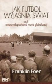 Ok�adka - Jak futbol wyja�nia �wiat czyli nieprawdopodobna teoria globalizacji