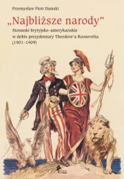 """Okładka - """"Najbliższe narody"""". Stosunki brytyjsko–amerykańskie w dobie prezydentury Theodore'a Roosevelta"""