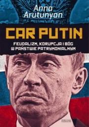 Ok�adka - Car Putin. Feudalizm, korupcja i B�g w pa�stwie patrymonialnym
