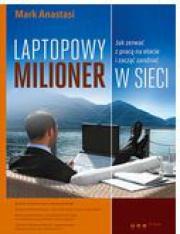 Okładka - Laptopowy Milioner. Jak zerwać z pracą na etacie i zacząć zarabiać w sieci