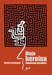 Ok�adka - Moja heroina. �wiadectwo psychiatry