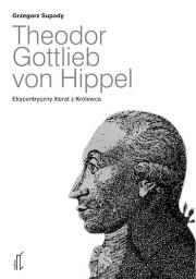 Ok�adka - Theodor Gottlieb von Hippel. Ekscentryczny literat z Kr�lewca