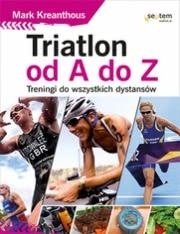 Ok�adka - Triatlon od A do Z. Treningi do wszystkich dystans�w