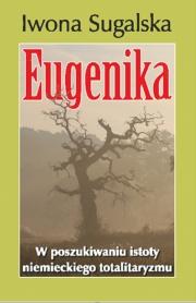 Okładka - Eugenika. W poszukiwaniu istoty niemieckiego totalitaryzmu