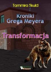 Ok�adka - Kroniki Grega Meyera, tom I: TRANSFORMACJA