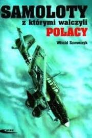 Ok�adka - Samoloty z kt�rymi walczyli Polacy