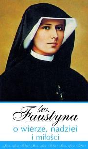 Ok�adka - �w. Faustyna o wierze, nadziei i mi�o�ci