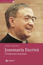Ok�adka - Josemar�a Escriv�. Przekroczy� marzenia