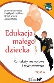Ok�adka - Edukacja ma�ego dziecka. Tom 4. Konteksty rozwojowe i wychowawcze