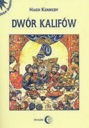 Ok�adka - Dw�r Kalif�w. Powstanie i upadek najpot�niejszej dynastii �wiata muzu�ma�skiego