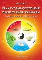 Ok�adka - Praktyczne gotowanie wed�ug pi�ciu przemian.  Tradycyjna medycyna chi�ska w kuchni