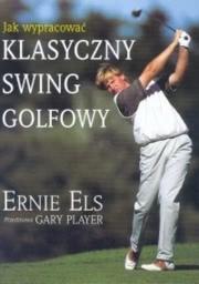 Ok�adka - Jak wypracowa� klasyczny swing golfowy