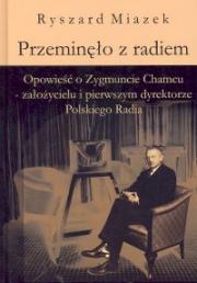 Okładka - Przeminęło z radiem. Opowieść o Zygmuncie Chamcu - założycielu i pierwszym dyrektorze Polskiego Radia
