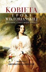 Okładka - Kobieta epoki wiktoriańskiej. Tożsamość, ciało i medykalizacja