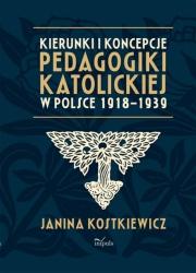 Ok�adka -  Kierunki i koncepcje pedagogiki katolickiej w Polsce 1918 - 1939