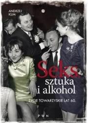 Ok�adka - Seks, sztuka i alkohol. �ycie towarzyskie lat 60