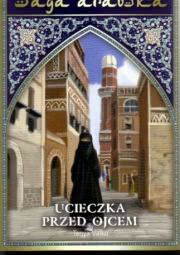 Ok�adka - Saga arabska tom 7. Ucieczka przed ojcem