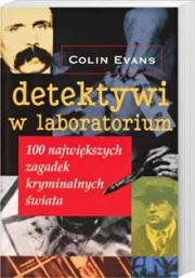 Ok�adka - Detektywi w laboratorium. 100 najwi�kszych zagadek kryminalnych �wiata