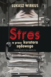 Ok�adka - Stres w pracy kuratora s�dowego. Studium teoretyczno-empiryczne