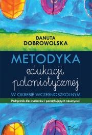 Ok�adka - Metodyka edukacji polonistycznej w okresie wczesnoszkolnym