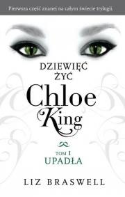 Ok�adka - Dziewi�� �y� Chloe King. Tom 1. Upad�a