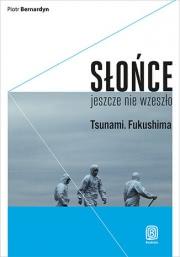 Ok�adka - S�o�ce jeszcze nie wzesz�o. Tsunami. Fukushima