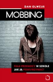 Ok�adka - Mobbing - fala przemocy w szkole. Jak j� powstrzyma�?