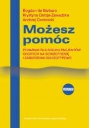 Ok�adka - Mo�esz pom�c. Poradnik dla rodzin pacjent�w chorych na schizofreni� i zaburzenia schizotopowe