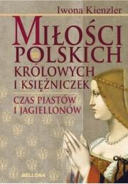 Ok�adka - Mi�o�� polskich kr�lowych i ksi�niczek. Czas Piast�w i Jagiellon�w